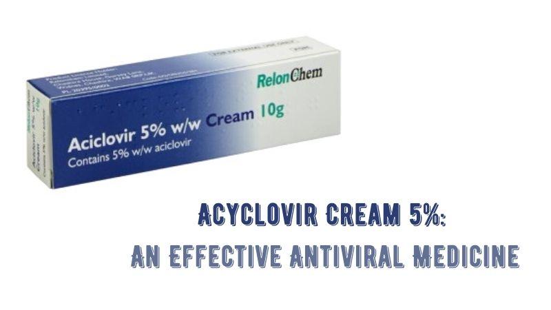 Acyclovir Cream 5% An Effective Antiviral Medicine