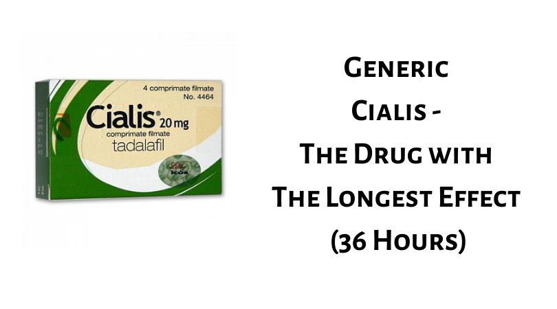 Generic Cialis - The Drug with The Longest Effect (36 Hours)
